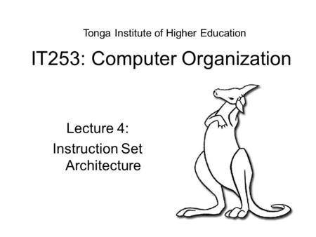 IT253: Computer Organization Lecture 4: Instruction Set Architecture Tonga Institute of Higher Education.