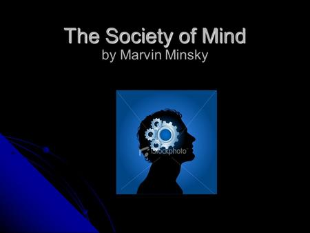 The Society of Mind The Society of Mind by Marvin Minsky.
