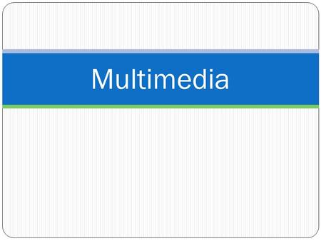 Multimedia. What is Multimedia? The integration of interactive elements using computer technology: __________.