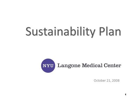 "11 Sustainability Plan October 21, 2008. 2 Sustainability ""Meeting the needs of the present without compromising the ability of future generations to."