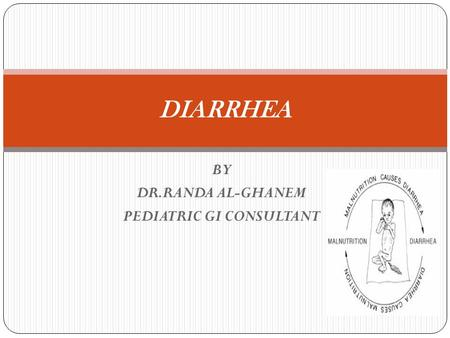 BY DR.RANDA AL-GHANEM PEDIATRIC GI CONSULTANT DIARRHEA.