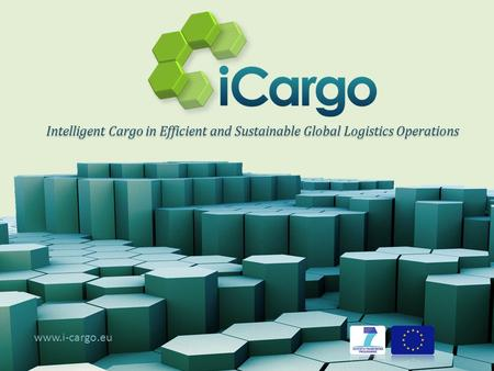 Intelligent Cargo in Efficient and Sustainable Global Logistics Operations www.i-cargo.eu.