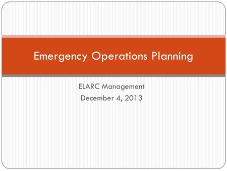 ELARC Management December 4, 2013 Emergency Operations Planning.