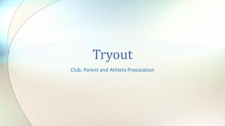 Club, Parent and Athlete Preparation Tryout. Sanction your tryout by filling out the Tryout Sanction Form When posting make sure you inform players if.