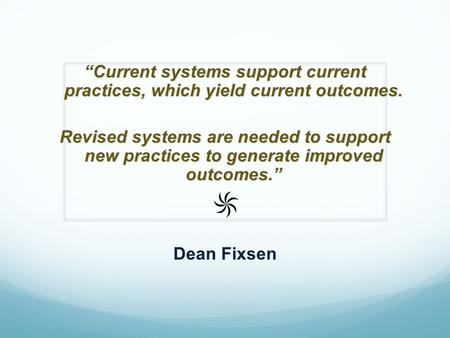 """Current systems support current practices, which yield current outcomes. Revised systems are needed to support new practices to generate improved outcomes."""