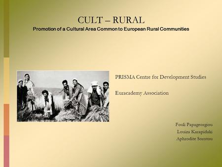 CULT – RURAL Promotion of a Cultural Area Common to European Rural Communities PRISMA Centre for Development Studies Euracademy Association Fouli Papageorgiou.