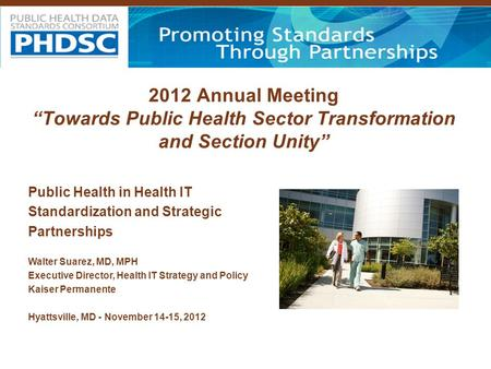 "2012 Annual Meeting ""Towards Public Health Sector Transformation and Section Unity"" Public Health in Health IT Standardization and Strategic Partnerships."