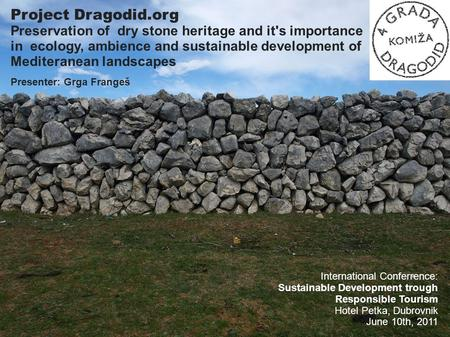 Project Dragodid.org Preservation of dry stone heritage and it's importance in ecology, ambience and sustainable development of Mediteranean landscapes.