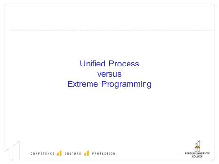 Unified Process versus Extreme Programming. Outline Compare and contrast UP and XP  Processes / Disciplines  Management  Artefacts Risk management.