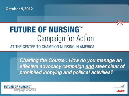 October 9,2012. Susan Reinhard, PhD, RN, FAAN Senior Vice President & Director, AARP Public Policy Institute; Chief Strategist, Center to Champion Nursing.