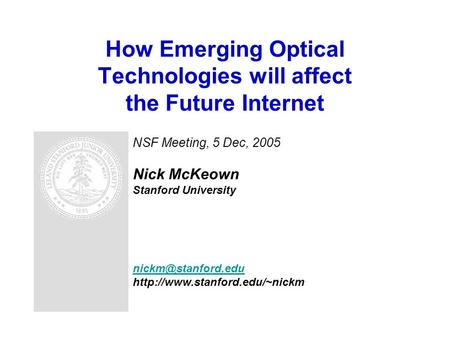 How Emerging Optical Technologies will affect the Future Internet NSF Meeting, 5 Dec, 2005 Nick McKeown Stanford University