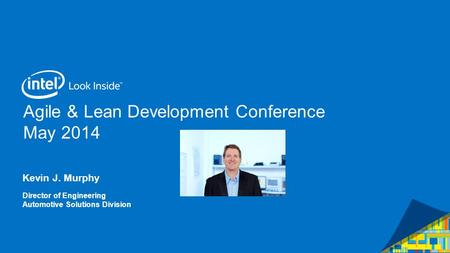Agile & Lean Development Conference May 2014 Kevin J. Murphy Director of Engineering Automotive Solutions Division.