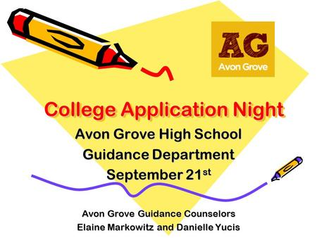 College Application Night Avon Grove High School Guidance Department September 21 st Avon Grove Guidance Counselors Elaine Markowitz and Danielle Yucis.