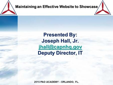 Presented By: Joseph Hall, Jr. Deputy Director, IT 2015 PAO ACADEMY - ORLANDO, FL. Maintaining an Effective Website to.