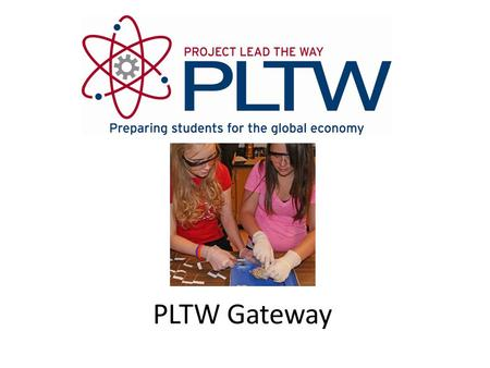 PLTW Gateway. 9 week units designed for grades 6-8 PLTW Gateway Energy and the Environment Science of Technology Magic of Electrons Flight & Space Green.