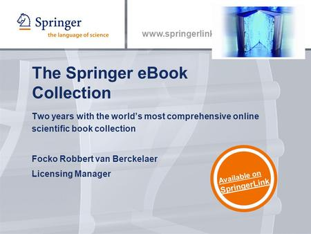 Www.springerlink.com The Springer eBook Collection Two years with the world's most comprehensive online scientific book collection Focko Robbert van Berckelaer.