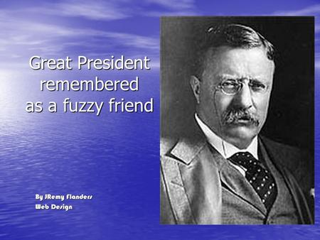 Great President remembered as a fuzzy friend By JRemy Flanders Web Design.