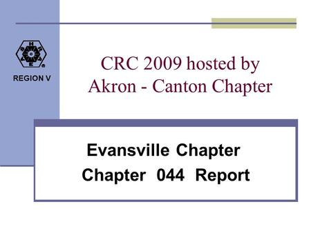 REGION V CRC 2009 hosted by Akron - Canton Chapter Evansville Chapter Chapter 044 Report.