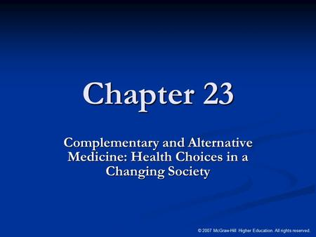 © 2007 McGraw-Hill Higher Education. All rights reserved. Chapter 23 Complementary and Alternative Medicine: Health Choices in a Changing Society.