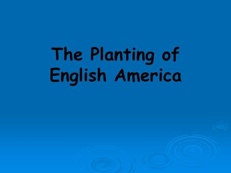 The Planting of English America. Enter The English Motives for English Colonization Dominant group in America today 1). To weaken Spain, France,
