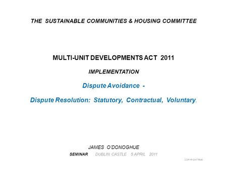 THE SUSTAINABLE COMMUNITIES & HOUSING COMMITTEE MULTI-UNIT DEVELOPMENTS ACT 2011 IMPLEMENTATION Dispute Avoidance - Dispute Resolution: Statutory, Contractual,