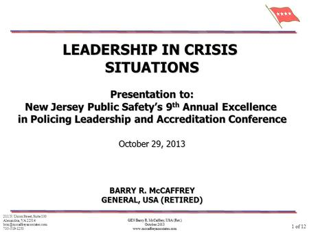 GEN Barry R. McCaffrey, USA (Ret.) October 2013 www.mccaffreyassociates.com LEADERSHIP IN CRISIS SITUATIONS Presentation to: New Jersey Public Safety's.