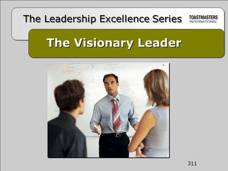 The Visionary Leader The Leadership Excellence Series 311.