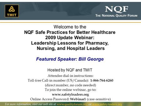 1 Welcome to the NQF Safe Practices for Better Healthcare 2009 Update Webinar: Leadership Lessons for Pharmacy, Nursing, and Hospital Leaders Featured.