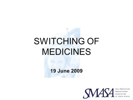 SWITCHING OF MEDICINES 19 June 2009. SWITCH Reclassification of legal status of a medicine Typically one with many years of experience of safe use From.