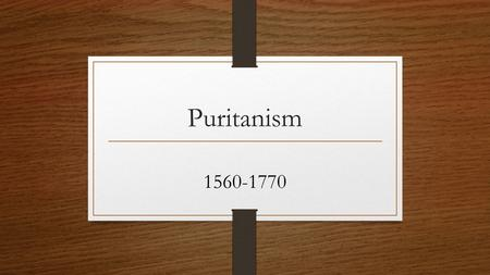 Puritanism 1560-1770. What is a Puritan? The Puritans were single-minded visionaries convinced of the rightness of their beliefs, but they were also practical.