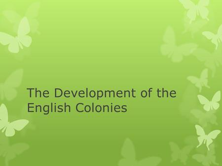 The Development of the English Colonies. Four Colonial Regions  New England  Middle  Southern  Backcountry.