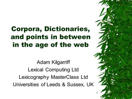 1 Corpora, Dictionaries, and points in between in the age of the web Adam Kilgarriff Lexical Computing Ltd Lexicography MasterClass Ltd Universities of.