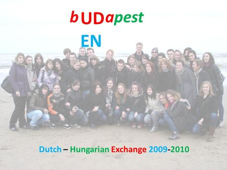 Dutch – Hungarian Exchange 2009-2010 UD EN bapest.