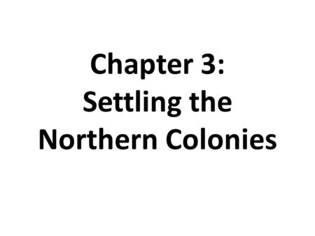 Chapter 3: Settling the Northern Colonies. Protestant Reformation (pg. 15) Revolt vs. authority/Pope & Catholic Church (dominating/corrupt) Led to a series.