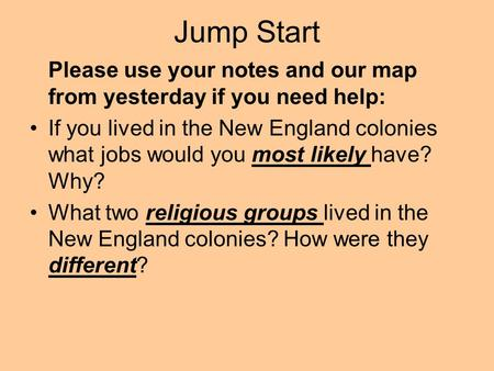 Jump Start Please use your notes and our map from yesterday if you need help: If you lived in the New England colonies what jobs would you most likely.