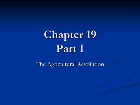 Chapter 19 Part 1 The Agricultural Revolution. 17 th and 18 th Centuries Peasants and artisans had the same standard of living as they had in the Middle.
