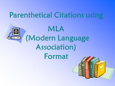 Parenthetical Citations using MLA (Modern Language Association) Format.
