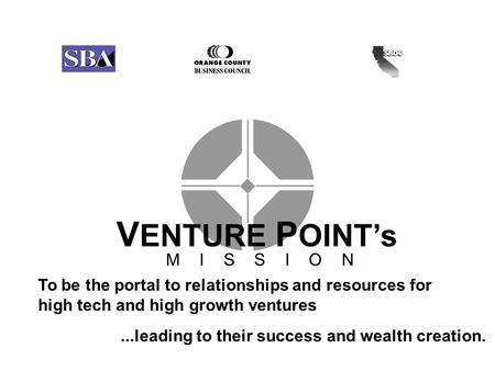 To be the portal to relationships and resources for high tech and high growth ventures V ENTURE P OINT's M I S S I O N...leading to their success and wealth.