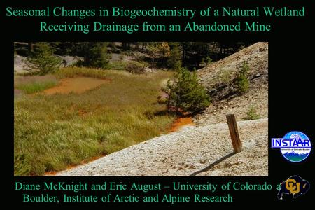 Seasonal Changes in Biogeochemistry of a Natural Wetland Receiving Drainage from an Abandoned Mine Diane McKnight and Eric August – University of Colorado.