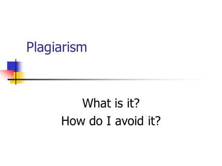 Plagiarism What is it? How do I avoid it?. What is plagiarism 1) to steal and pass off (the ideas or words of another) as one's own. 2) to use (another's.