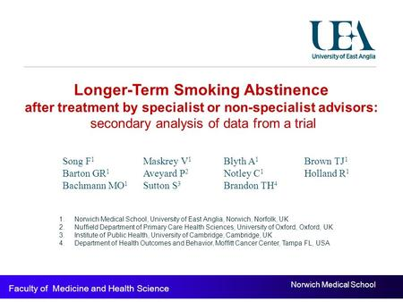Norwich Medical School Faculty of Medicine and Health Science Longer-Term Smoking Abstinence after treatment by specialist or non-specialist advisors: