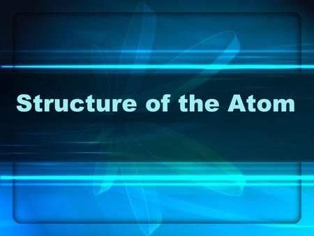 Structure of the Atom SC Standards Covered Standard PS-2.1Compare the subatomic particles (protons, neutrons, electrons) of an atom with regard to mass,