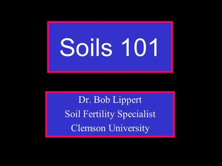 Dr. Bob Lippert Soil Fertility Specialist Clemson University