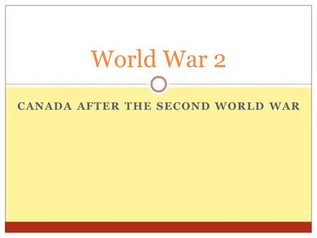 "CANADA AFTER THE SECOND WORLD WAR World War 2. Effects of the War Economic Effects  The "" total war "" effort caused the Canadian economy to grow (boom)"