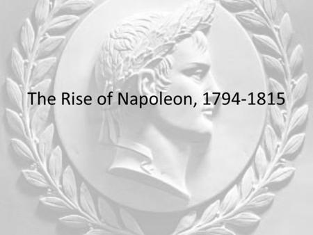 The Rise of Napoleon, 1794-1815. French Expansion 1794 Fall Harvest – worst of decade October 1795 – National Convention installed new regime Directory:
