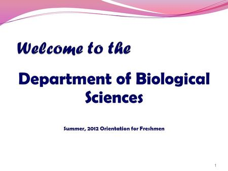 Department of Biological Sciences Summer, 2012 Orientation for Freshmen 1.