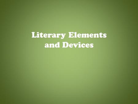 Literary Elements and Devices Plot The action or sequence of events in a story. It is usually a series of related events that build up on one another.