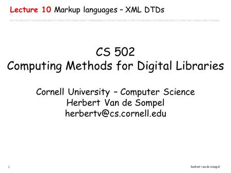 1 herbert van de sompel CS 502 Computing Methods for Digital Libraries Cornell University – Computer Science Herbert Van de Sompel