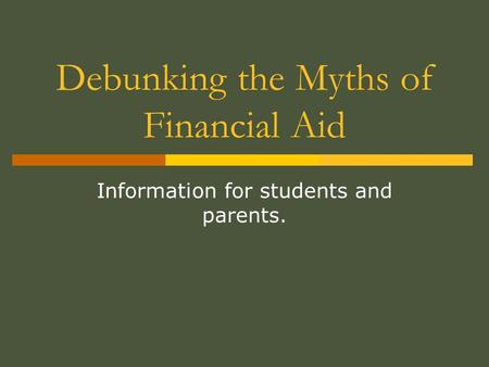 Debunking the Myths of Financial Aid Information for students and parents.