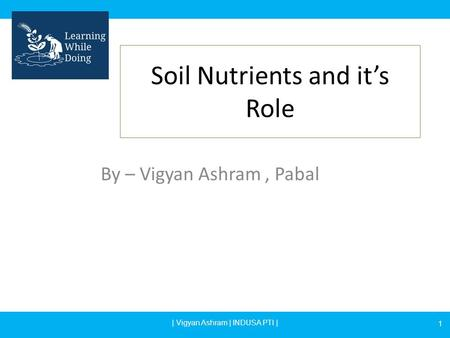 Soil Nutrients and it's Role By – Vigyan Ashram, Pabal 1 | Vigyan Ashram | INDUSA PTI |